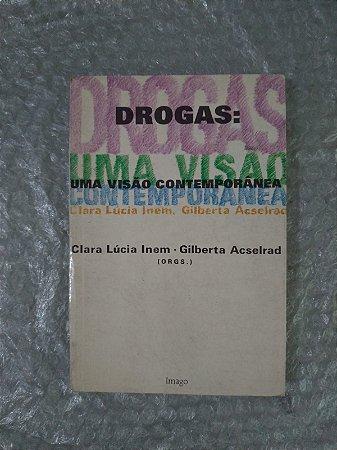 Drogas: Uma Visão Contemporânea - Clara Lúcia Inem e Gilberta Acselrad