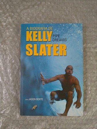A Biografia de Kelly Slater: Pipe Dreams - Jason Borte