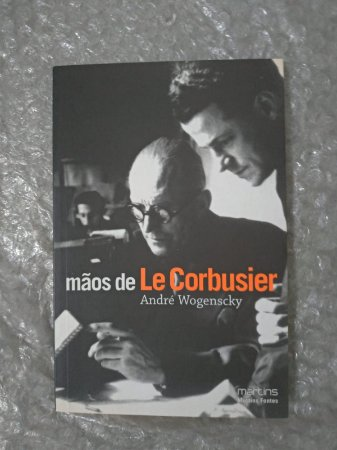 Mãos de Le Corbusier - André Wogenscky