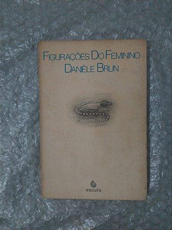 Figurações do Feminino - Danièle Brun