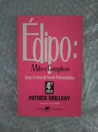 Édipo: Mito e Complexo - Patrick Mullahy