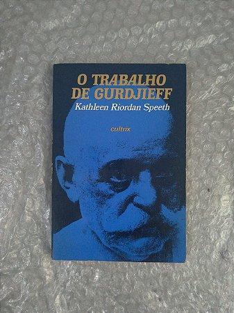 O Trabalho de Gurdjieff - Kathleen Riordan Speeth