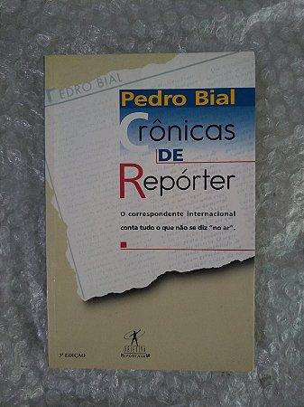 Crônicas de Repórter - Pedro Bial