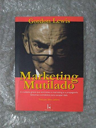 Marketing Mutilado - Gordon Lewis