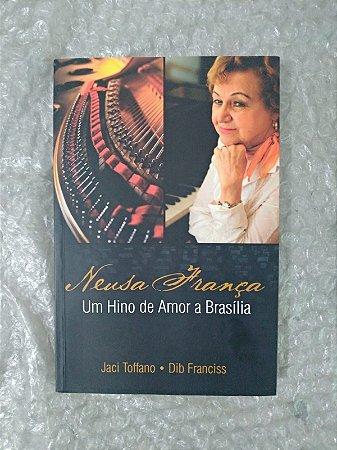 Neusa França Um Hino de Amor a Brasília - Jaci Toffano e Dib Franciss