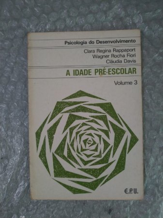 Psicologia do Desenvolvimento Vol. 3 A Idade Pré-Escolar - Clara Regina Rappaport