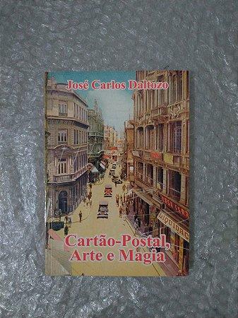 Cartão-Postal, Arte e Magia - José Carlos Daltozo