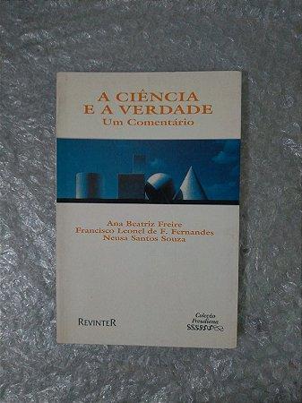 A Ciência e a Verdade - Ana Beatriz Freire, Francisco Leonel de F. Fernandes e Neusa Santos Souza