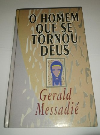 O Homem que se tornou Deus - Gerald Messadié