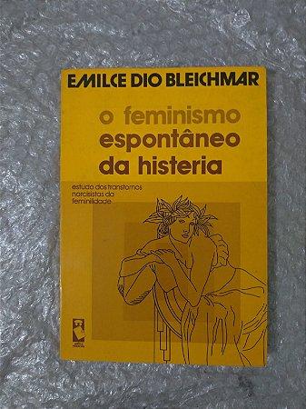 O Feminismo Espontâneo da Histeria - Emilce dio Bleichmar
