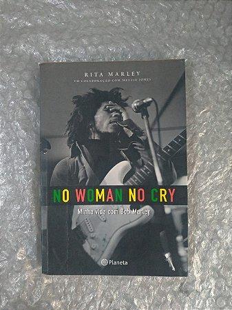 No Woman No Cry : Minha Vida com Bob Marley - Rita Marley