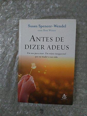 Antes de Dizer Adeus - Susan Spencer-Wendel