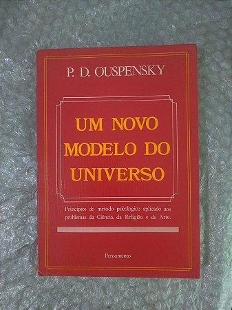 Um Novo Modelo do Universo -  P. D. Ouspensky
