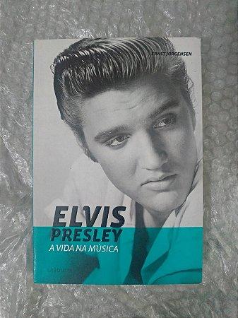 Elvis Presley a Vida na Música - Ernst Jorgensen