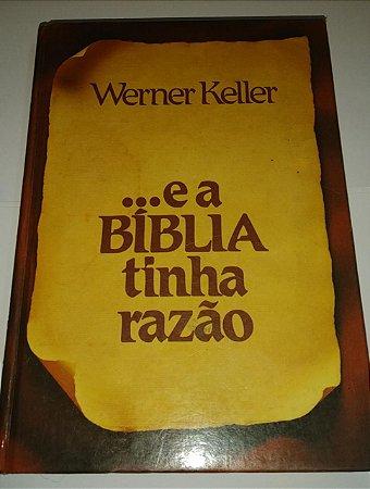 E a Bíblia tinha razão - Werner Keller