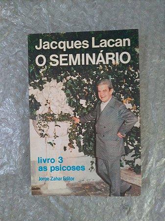 O Seminário Livro 3: As Psicoses - Jacques lacan