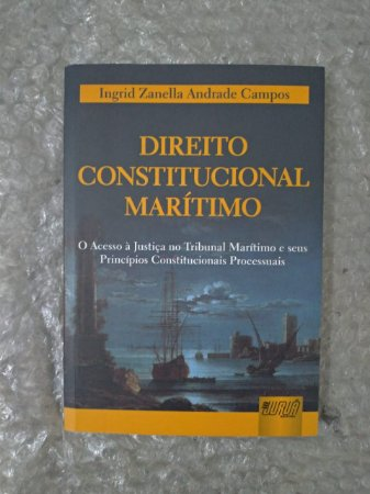 Direito Constitucional Marítimo - Ingrid Zanella Andrade Campos