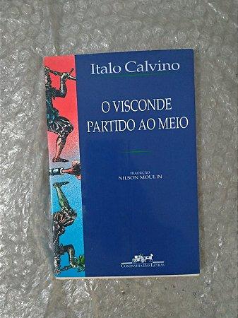 O Visconde Partido ao Meio - Italo Calvino