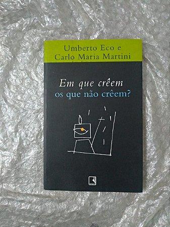 Em que Crêem os Que não Crêem? - Umberto Eco e Carlo Maria Martini