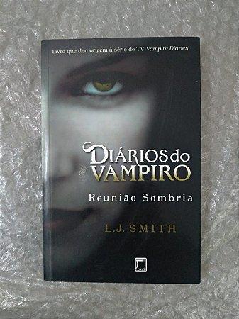 Diários do Vampiro: Reunião Sombria - L. J. Smith