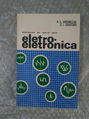Elementos da Teoria Para Eletro-Eletrônica - A. A. Abramczuk e S. L. Chautard