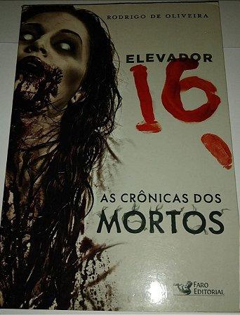 Elevador 16 - As crônicas dos mortos - Rodrigo de Oliveira