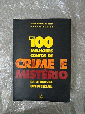 Os 100 Melhores Contos de Crie e Mistério da Literatura Universal - Flávio Moreira da Costa