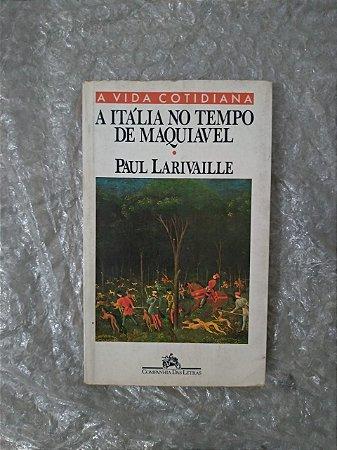 A Itália no Tempo de Maquiavel - Paul Larivaille