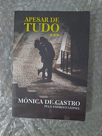 Apesar de Tudo...  - Mônica de Castro