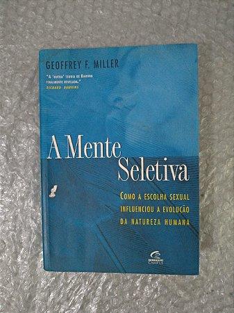 A Mente Seletiva - Geoffrey F. Miller