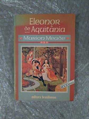 Eleonor de Aquitânia - Marion Meade