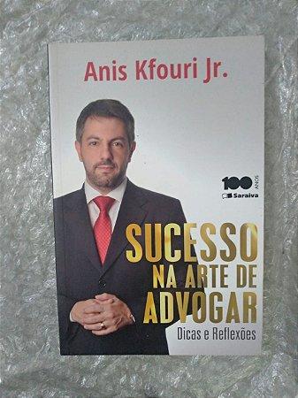 Sucesso na Arte de Advogar - Anis Kfouri Jr.