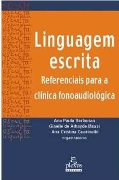 Linguagem escrita - Referenciais para a clínica fonoaudiológica - Ana Paula Berberian