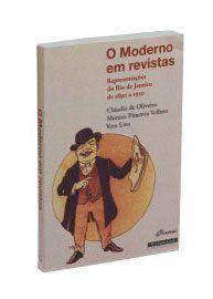 O Moderno em revistas - Representações do Rio de Janeiro de 1890 a 1930 - Cláudia de Oliveira
