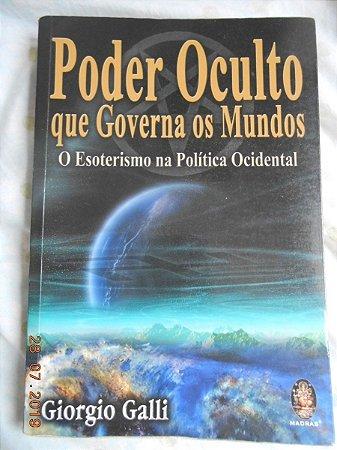 Poder oculto que governa os mundos - O Esoterismo na política ocidental - Giorgio Galli