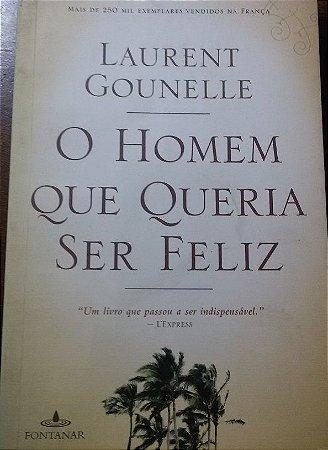 O Homem que queria ser feliz - Laurent Gounelle
