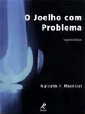 O Joelho com problema - Segunda Edição - Malcolm F. Macnicol