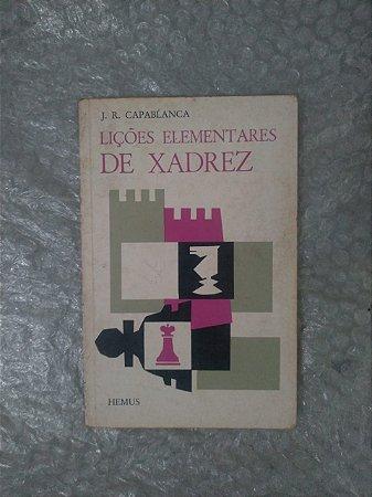 Lições Elementares de Xadrez - J. R. Capablanca