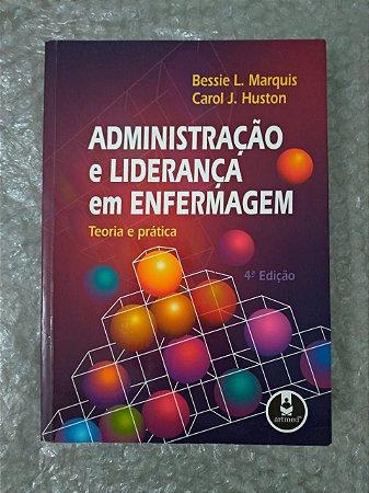 Administração e Liderança em Enfermagem - Bessie L. Marquis e Carol J. Huston