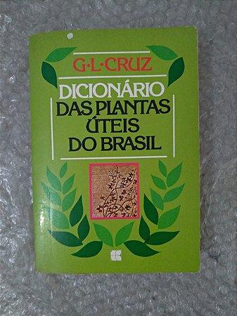 Dicionário das Plantas Úteis do Brasil - G. L. Cruz