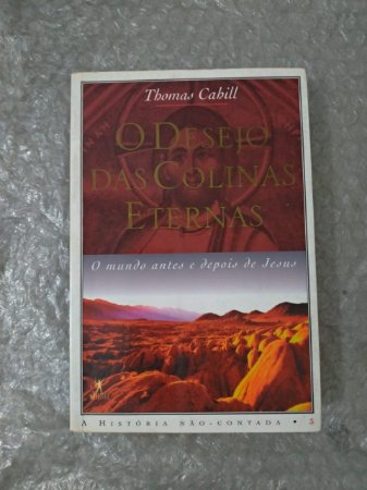O Desejo das Colinas Eternas - Thomas Cahill