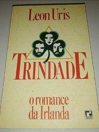 Trindade - Leon Uris - O Romance da Irlanda