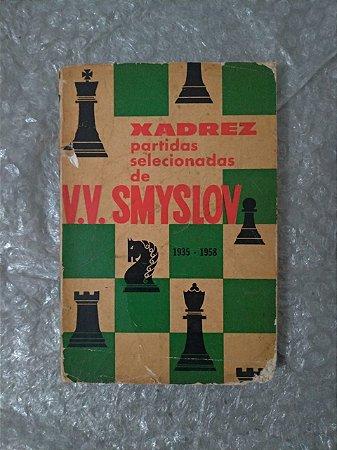 Xadrez: Partidas Selecionadas de V.V. Smyslov