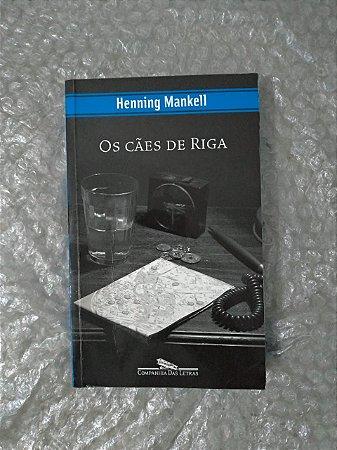 Os Cães de Riga - Henning Mankell - Cia das letras