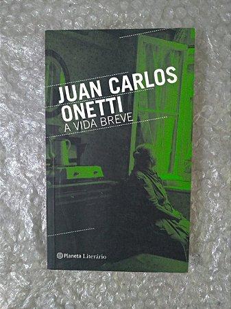 A Vida Breve - Juan Carlos Onetti