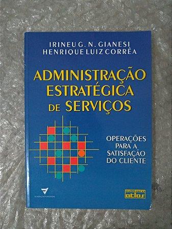 Administração Estratégica de Serviços - Irineu G. N Gianesi e Henrique Luiz Corrêa