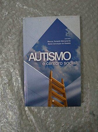 Autismo e Cérebro Social - Marcos Tomanik Mercadante e Maria Conceição do Rosário