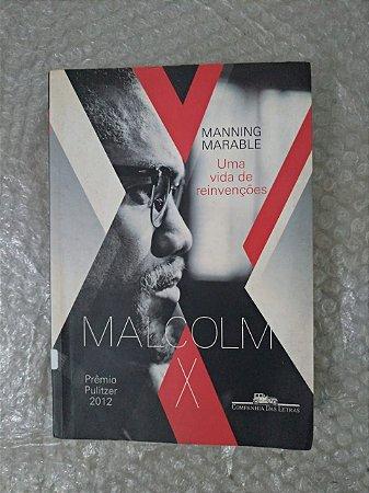 Malcolm X: Uma Vida de Reinvenções - Manning Marable