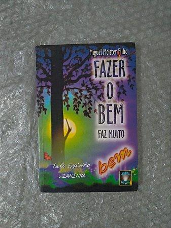 Fazer o Bem Faz bem -  Miguel Meister Filho