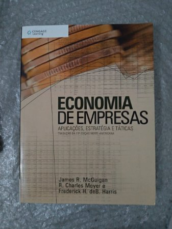 Economia de Empresas - james R. McGuigan, R. Charles Moyer e Frederock H. de B. Harris